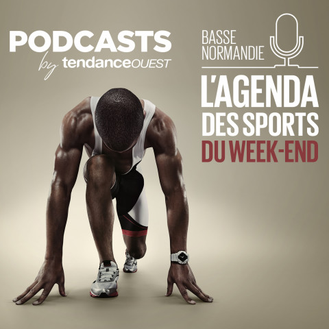 AGENDA SPORTS WEEK-END Basse-Normandie Podcast Tendance Ouest