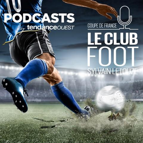 Club Foot - Coupe de France Podcast Tendance Ouest