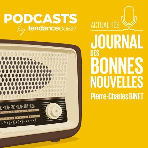 Journal des bonnes nouvelles Podcast Tendance Ouest