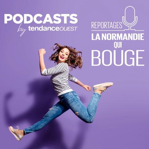 La Normandie qui bouge Podcast Tendance Ouest