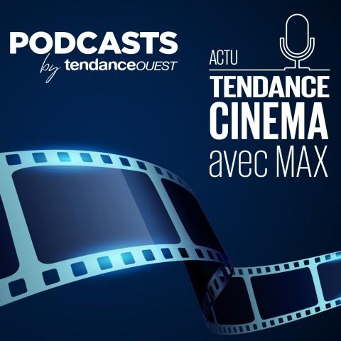 Tendance Cinéma Podcast Tendance Ouest